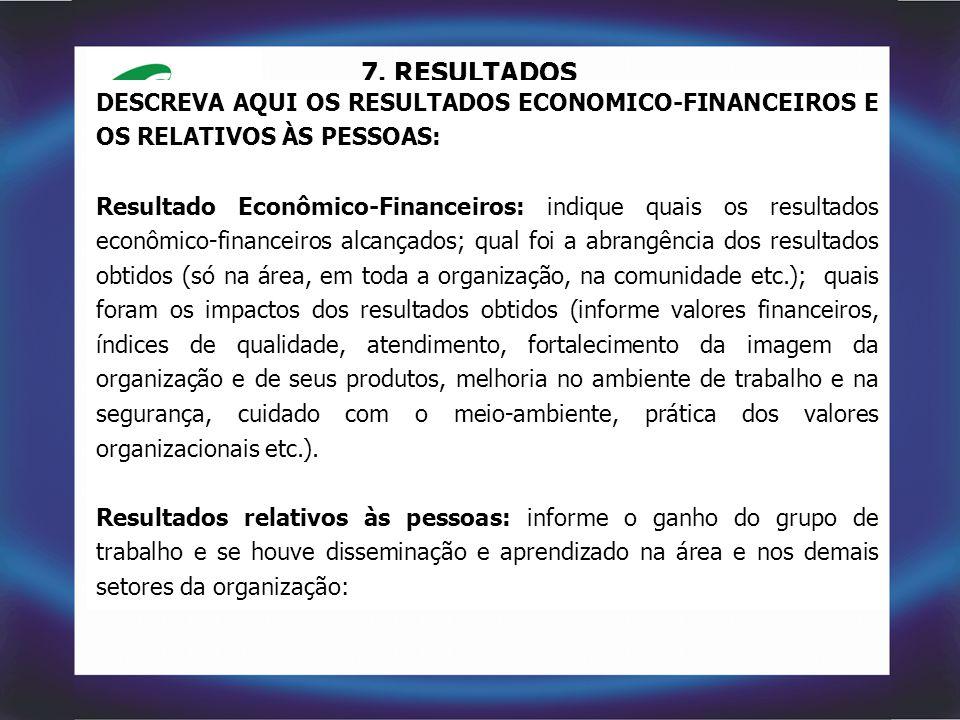 7. RESULTADOS DESCREVA AQUI OS RESULTADOS ECONOMICO-FINANCEIROS E OS RELATIVOS ÀS PESSOAS: Resultado Econômico-Financeiros: indique quais os resultado