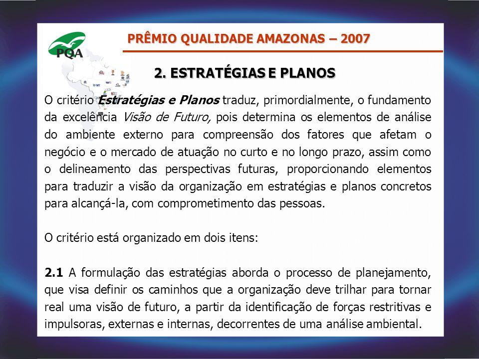2. ESTRATÉGIAS E PLANOS O critério Estratégias e Planos traduz, primordialmente, o fundamento da excelência Visão de Futuro, pois determina os element