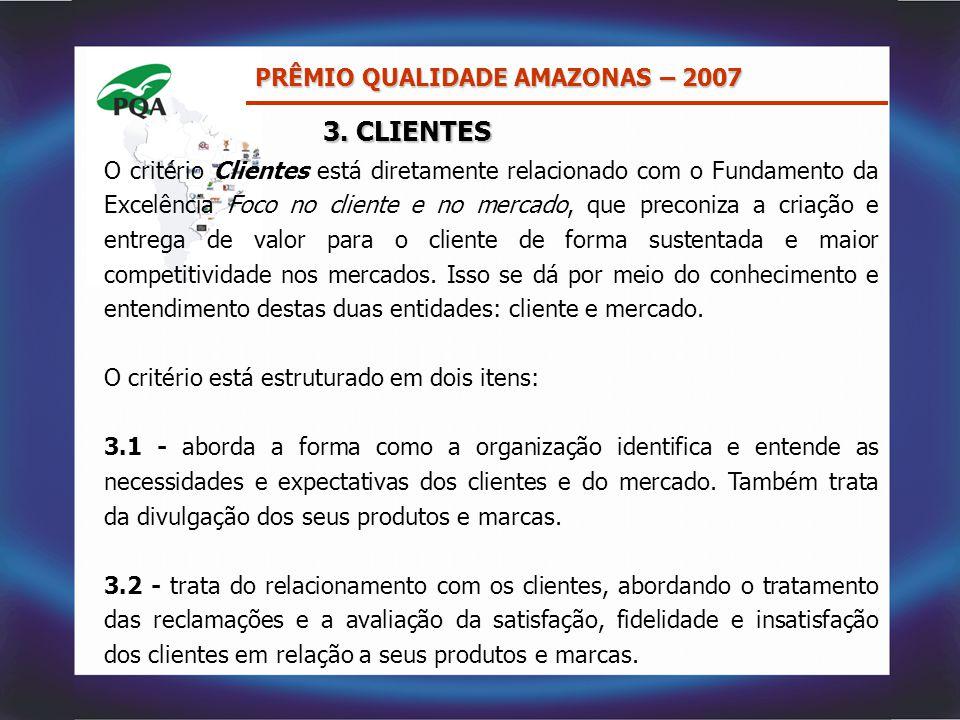 3. CLIENTES PRÊMIO QUALIDADE AMAZONAS – 2007 O critério Clientes está diretamente relacionado com o Fundamento da Excelência Foco no cliente e no merc