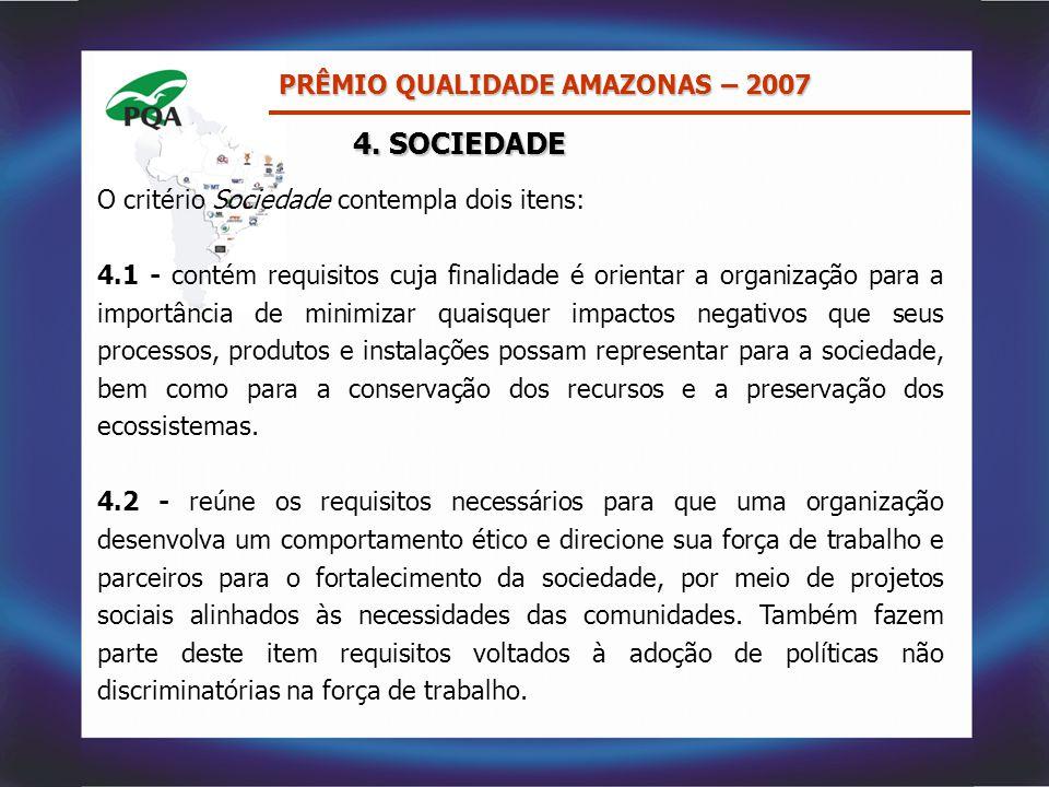 O critério Sociedade contempla dois itens: 4.1 - contém requisitos cuja finalidade é orientar a organização para a importância de minimizar quaisquer