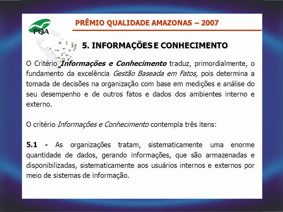 O Critério Informações e Conhecimento traduz, primordialmente, o fundamento da excelência Gestão Baseada em Fatos, pois determina a tomada de decisões