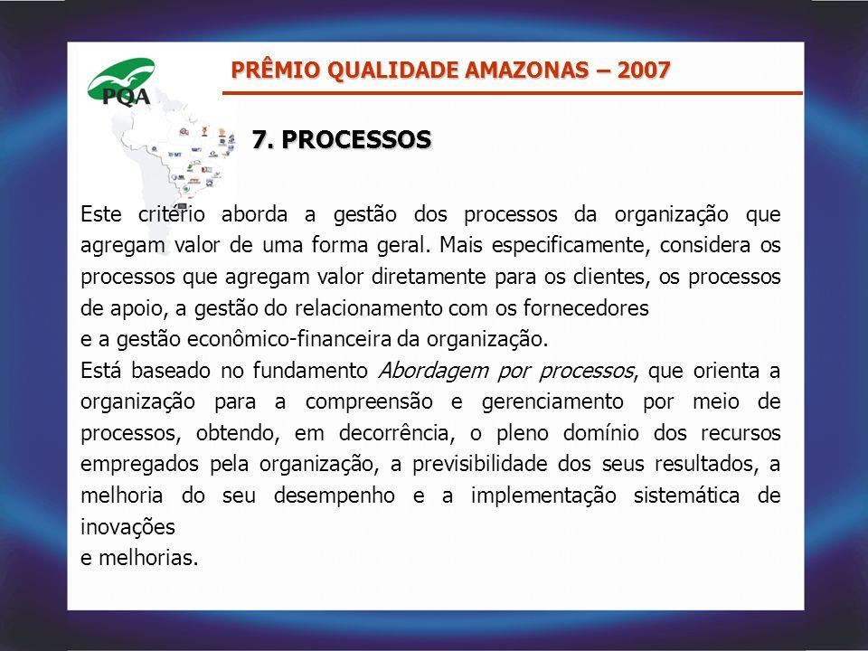 Este critério aborda a gestão dos processos da organização que agregam valor de uma forma geral. Mais especificamente, considera os processos que agre