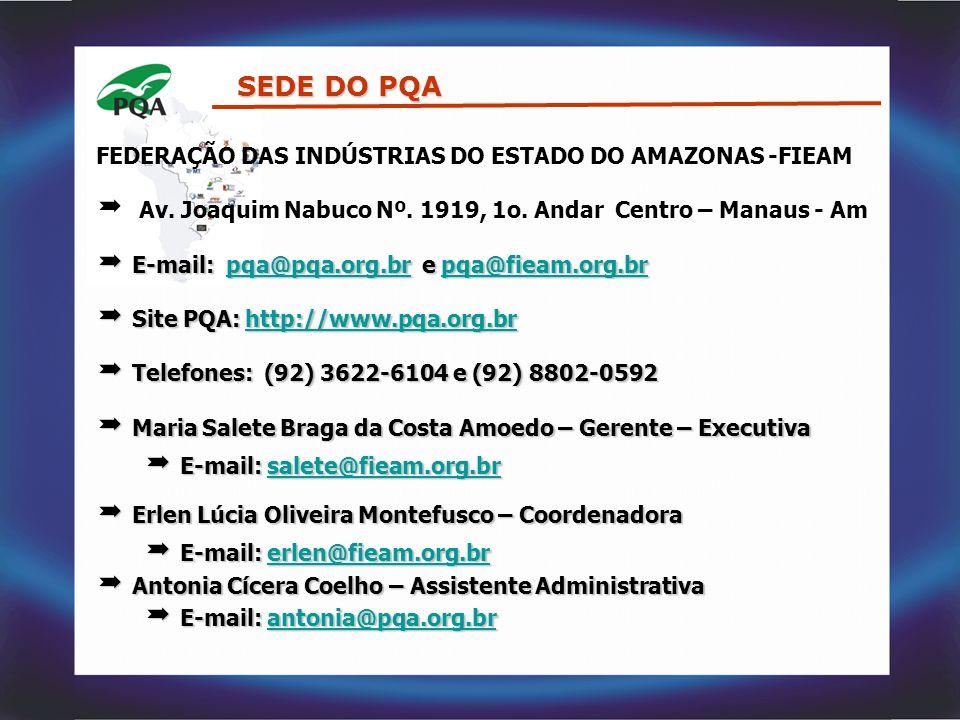 FEDERAÇÃO DAS INDÚSTRIAS DO ESTADO DO AMAZONAS -FIEAM  Av. Joaquim Nabuco Nº. 1919, 1o. Andar Centro – Manaus - Am  E-mail: pqa@pqa.org.br e pqa@fie