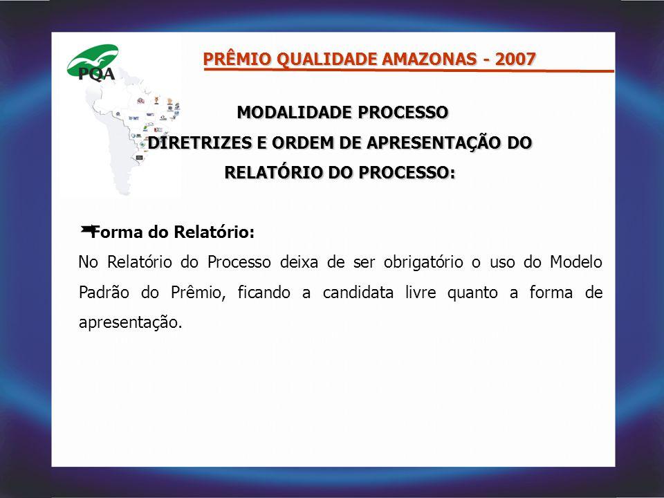 MODALIDADE PROCESSO MODALIDADE PROCESSO DIRETRIZES E ORDEM DE APRESENTAÇÃO DO RELATÓRIO DO PROCESSO:  Forma do Relatório: No Relatório do Processo de