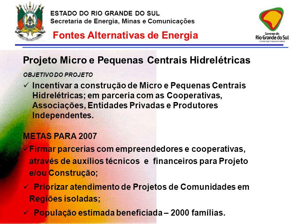 ESTADO DO RIO GRANDE DO SUL Secretaria de Energia, Minas e Comunicações Fontes Alternativas de Energia Projeto Micro e Pequenas Centrais Hidrelétricas