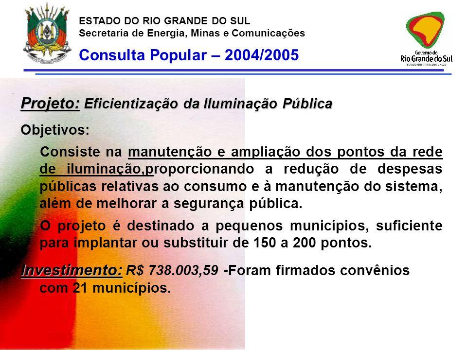 ESTADO DO RIO GRANDE DO SUL Secretaria de Energia, Minas e Comunicações Projeto: Eficientização da Iluminação Pública Objetivos: Consiste na manutençã