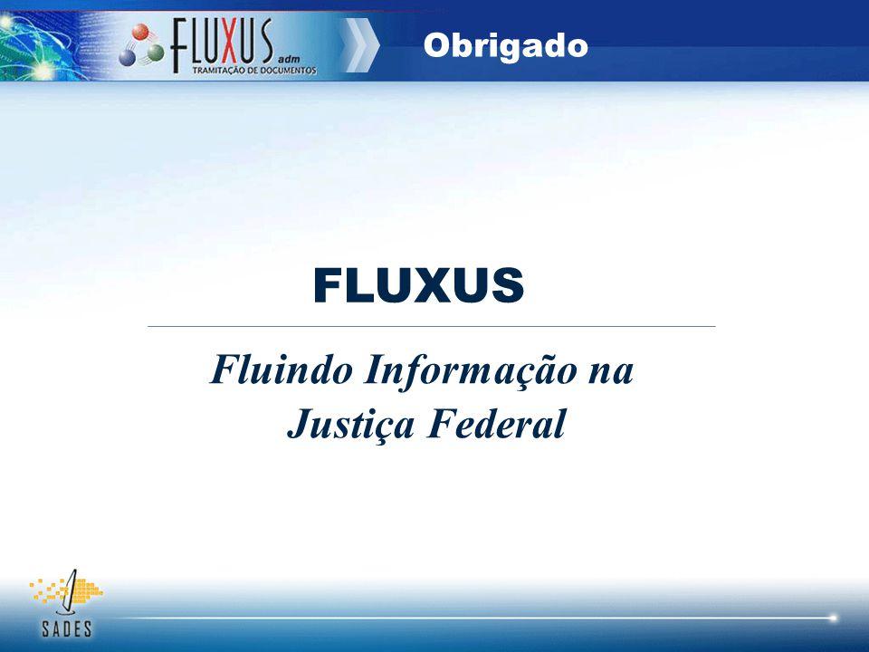 FLUXUS Fluindo Informação na Justiça Federal Obrigado