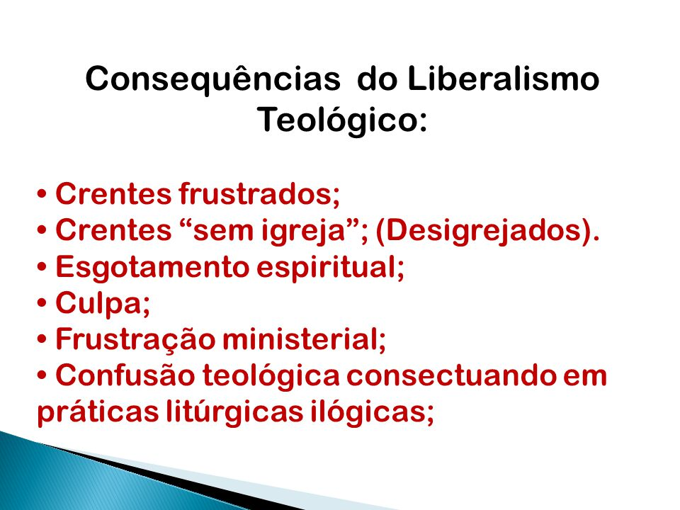"""Consequências do Liberalismo Teológico: Crentes frustrados; Crentes """"sem igreja""""; (Desigrejados). Esgotamento espiritual; Culpa; Frustração ministeria"""