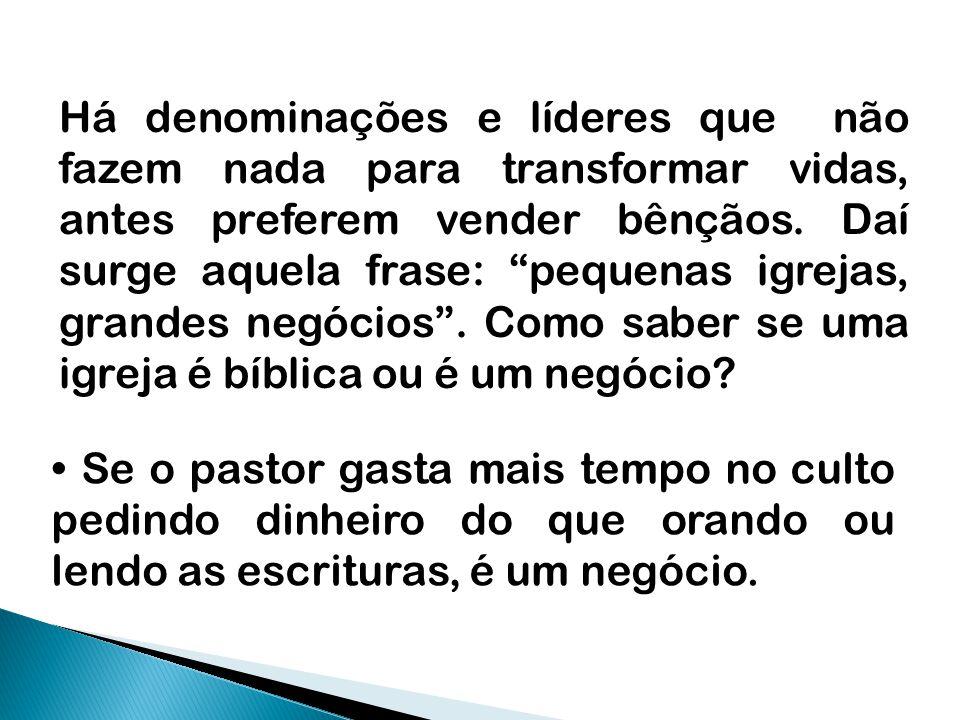 """Há denominações e líderes que não fazem nada para transformar vidas, antes preferem vender bênçãos. Daí surge aquela frase: """"pequenas igrejas, grandes"""