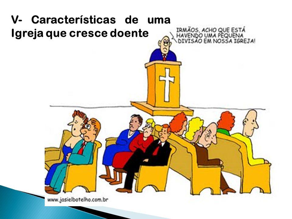 V- Características de uma Igreja que cresce doente