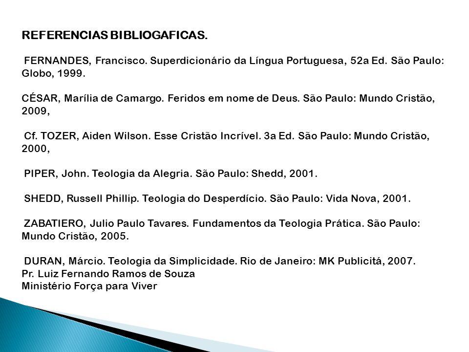 REFERENCIAS BIBLIOGAFICAS. FERNANDES, Francisco. Superdicionário da Língua Portuguesa, 52a Ed. São Paulo: Globo, 1999. CÉSAR, Marília de Camargo. Feri