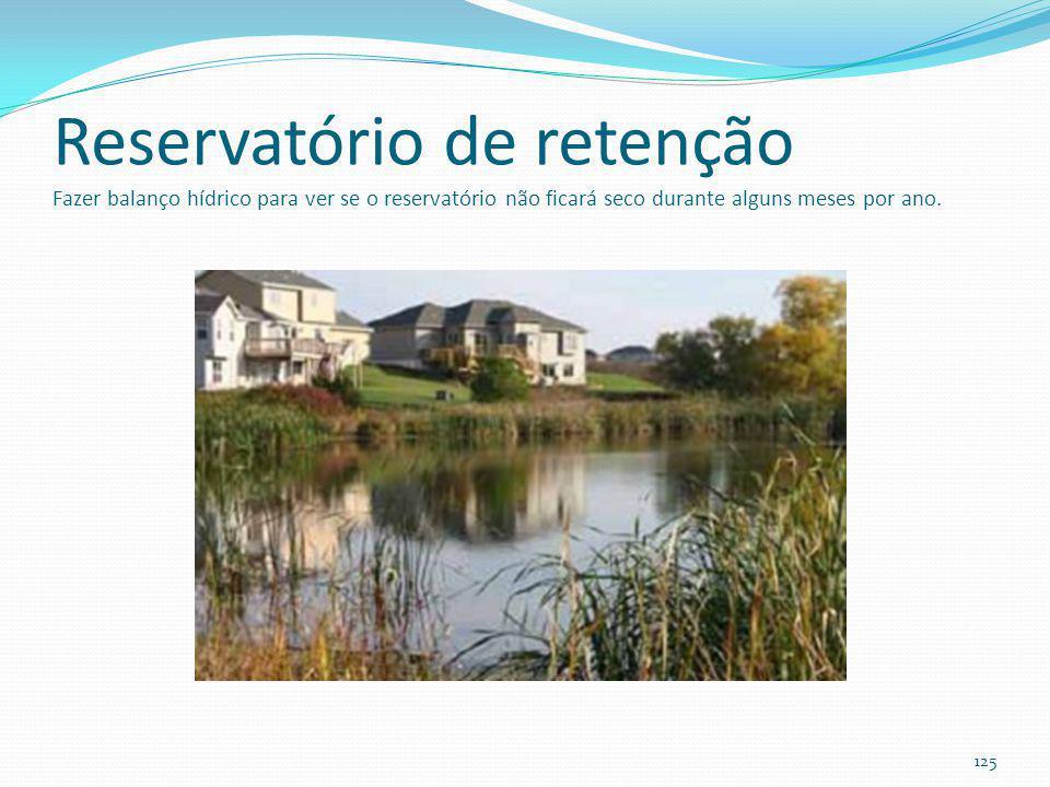 Reservatório de retenção nunca fica seco: precisa de uma certa área da bacia (mínimo 10ha); impermeabilização do fundo com argila ou geotêxtil imperme