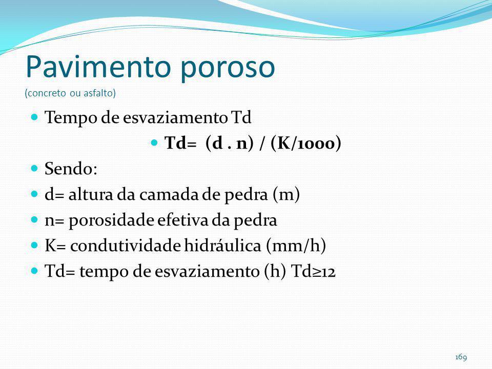 Pavimento poroso (concreto ou asfalto) A= WQv/ [n. d + (K/1000) x T + np. dp] Sendo: A= área da superfície do pavimento poroso de concreto ou asfalto