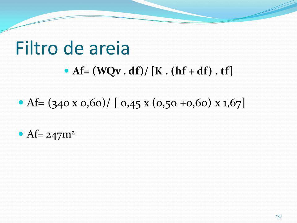 Filtro de areia: exemplo Af= (WQv. df)/ [K. (hf + df). tf] Af= área do filtro de areia (m 2 ) df= altura do filtro de areia =0,60m K= 0,45m/dia hf=0,5