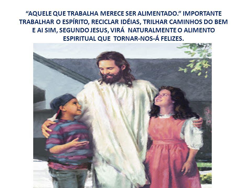 JESUS NOS ADVERTE SOBRE ÀS INQUIETAÇÕES QUANTO À POSSE DAS COISAS IMPERMANENTES. O OURO SIMBOLIZA ÀS NECESSIDADES QUE CONSIDERAMOS IMPORTANTES PARA NO