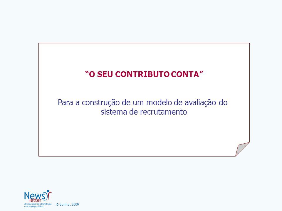 © Junho, 2009 O SEU CONTRIBUTO CONTA Para a construção de um modelo de avaliação do sistema de recrutamento