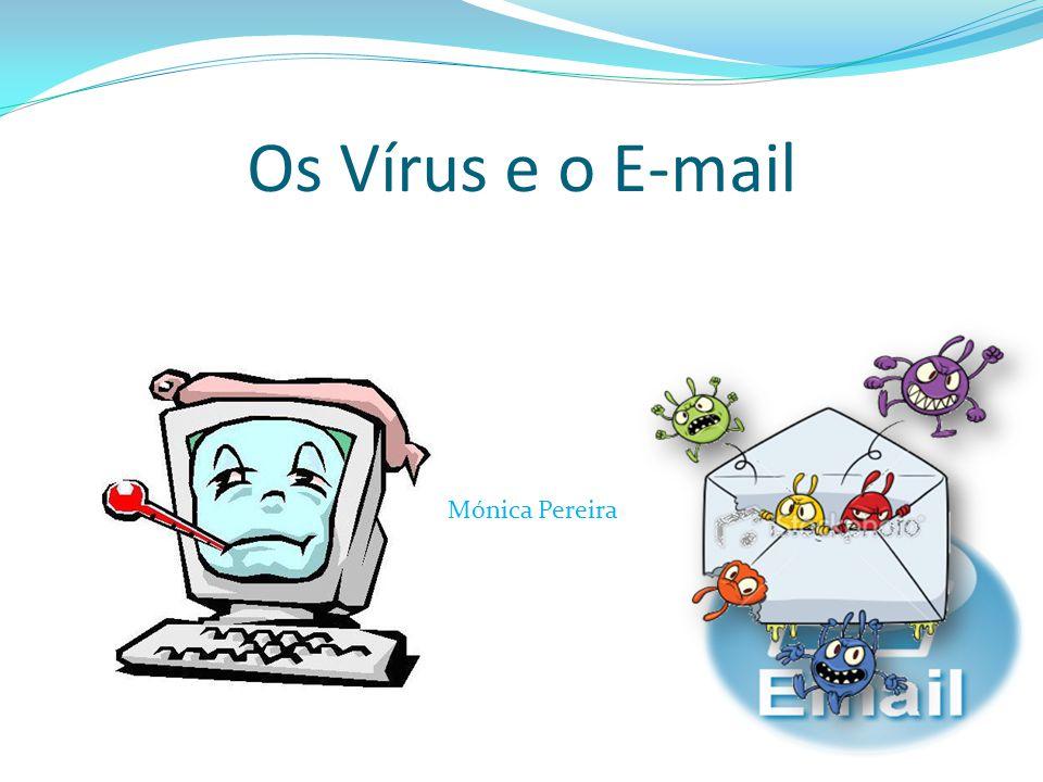 O Vírus e o E-mail Vírus Um vírus de computador é um programa malicioso desenvolvido por programadores que, infecta o sistema, faz cópias de si mesmo e tenta se espalhar para outros computadores, utilizando- se de diversos meios.