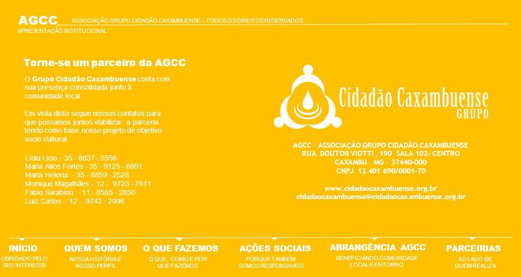 APRESENTAÇÃO INSTITUCIONAL AGCC ASSOCIAÇÃO GRUPO CIDADÃO CAXAMBUENSE – TODOS OS DIREITOS RESERVADOS Torne-se um parceiro da AGCC O Grupo Cidadão Caxam