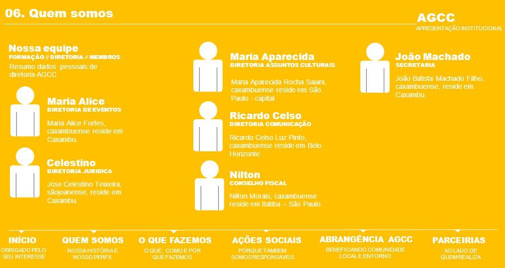 06. Quem somos Nossa equipe Resumo dados pessoais de diretoria AGCC FORMAÇÃO // DIRETORIA // MEMBROS Maria Aparecida DIRETORIA ASSUNTOS CULTURAIS Mari