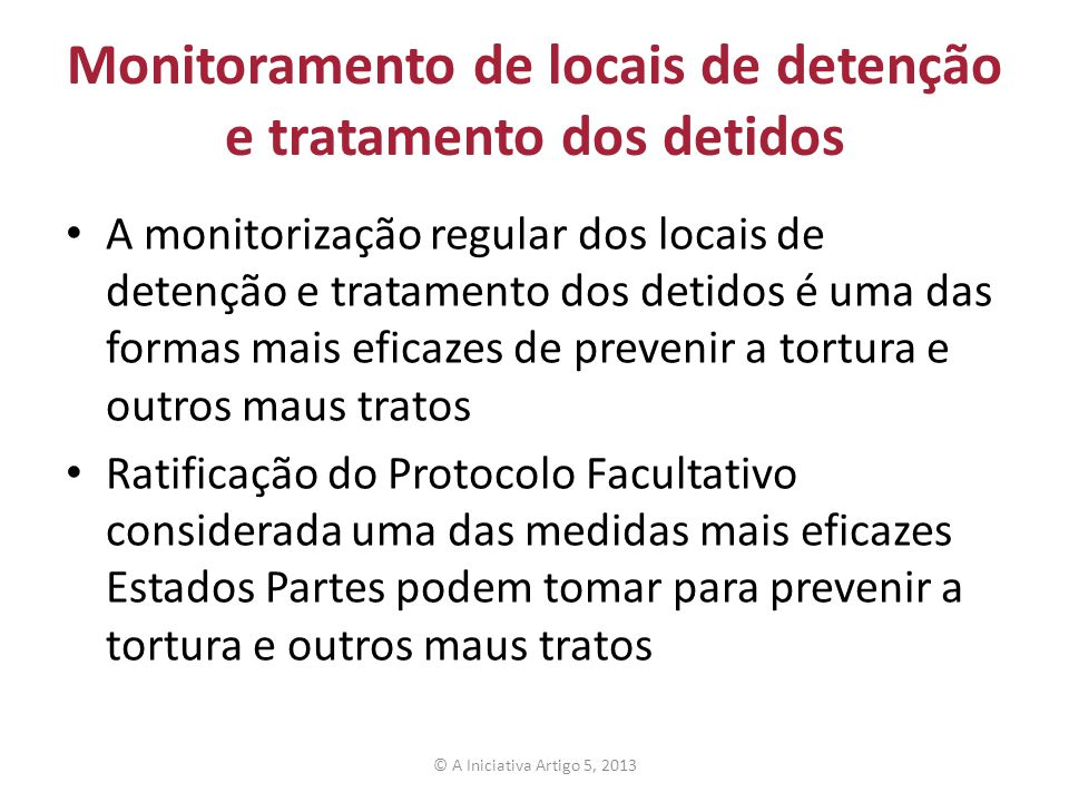 Monitoramento de locais de detenção e tratamento dos detidos A monitorização regular dos locais de detenção e tratamento dos detidos é uma das formas
