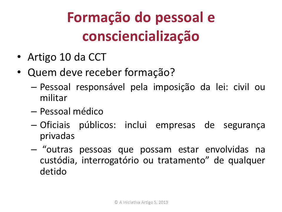 Formação do pessoal e consciencialização Artigo 10 da CCT Quem deve receber formação? – Pessoal responsável pela imposição da lei: civil ou militar –