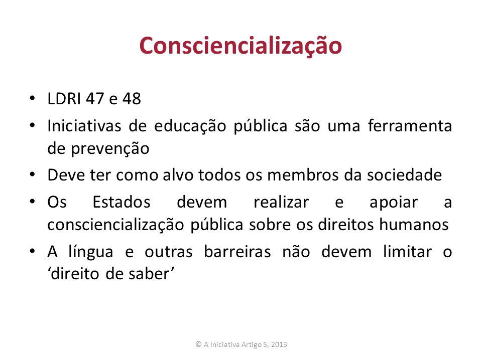 Consciencialização LDRI 47 e 48 Iniciativas de educação pública são uma ferramenta de prevenção Deve ter como alvo todos os membros da sociedade Os Es