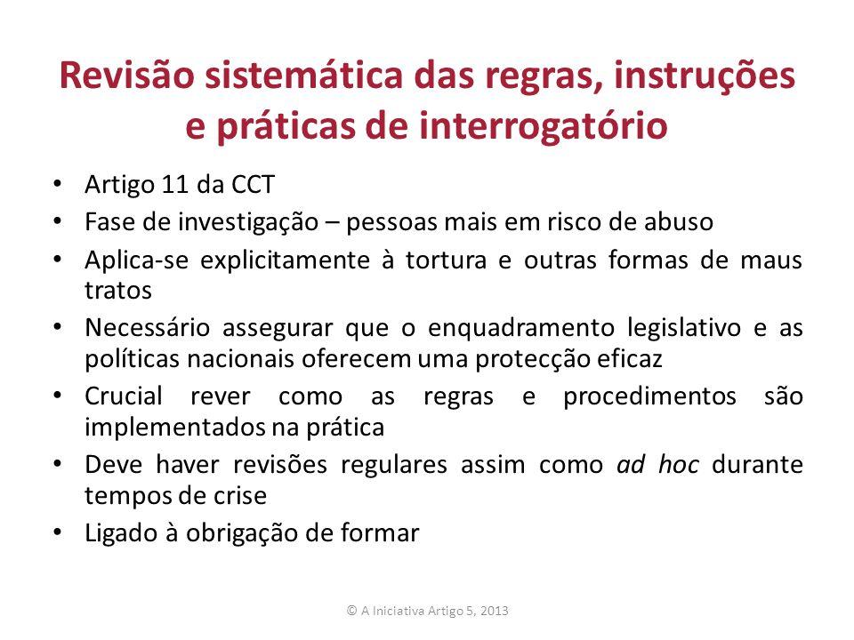 Revisão sistemática das regras, instruções e práticas de interrogatório Artigo 11 da CCT Fase de investigação – pessoas mais em risco de abuso Aplica-