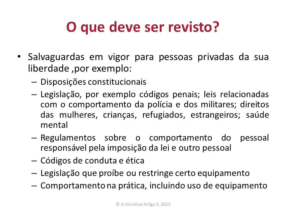 O que deve ser revisto? Salvaguardas em vigor para pessoas privadas da sua liberdade,por exemplo: – Disposições constitucionais – Legislação, por exem