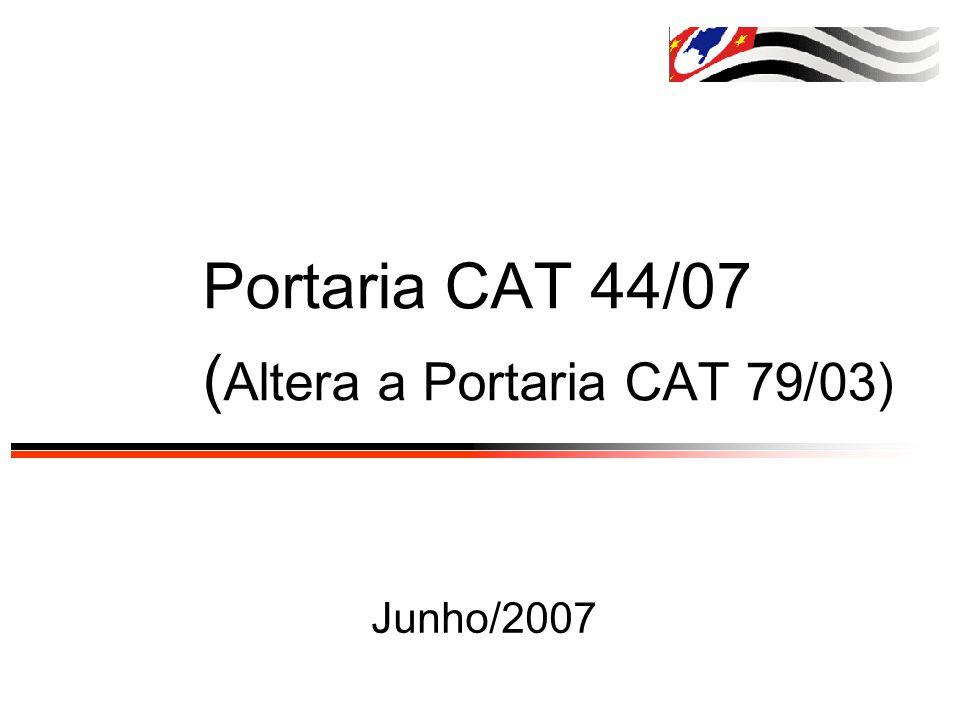 Portaria CAT 44/07 ( Altera a Portaria CAT 79/03) Junho/2007