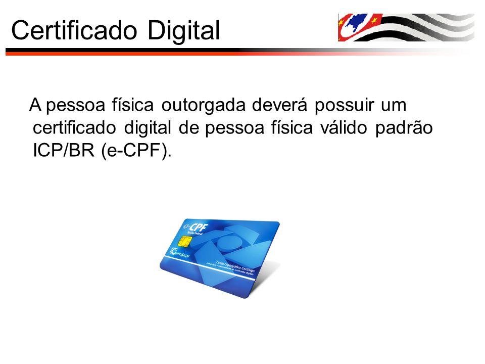 Certificado Digital A pessoa física outorgada deverá possuir um certificado digital de pessoa física válido padrão ICP/BR (e-CPF).