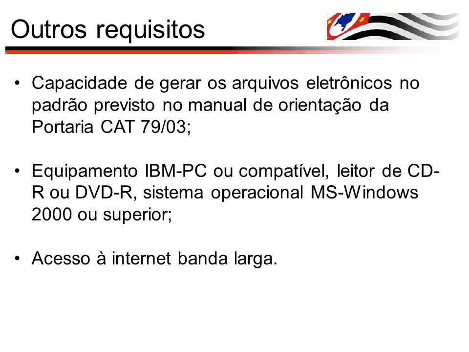 Outros requisitos Capacidade de gerar os arquivos eletrônicos no padrão previsto no manual de orientação da Portaria CAT 79/03; Equipamento IBM-PC ou