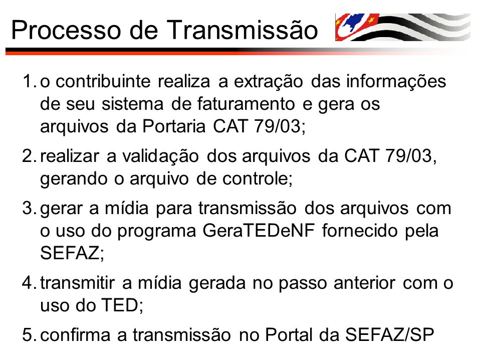 Processo de Transmissão 1.o contribuinte realiza a extração das informações de seu sistema de faturamento e gera os arquivos da Portaria CAT 79/03; 2.