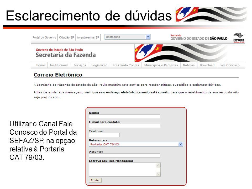 Esclarecimento de dúvidas Utilizar o Canal Fale Conosco do Portal da SEFAZ/SP, na opçao relativa à Portaria CAT 79/03.