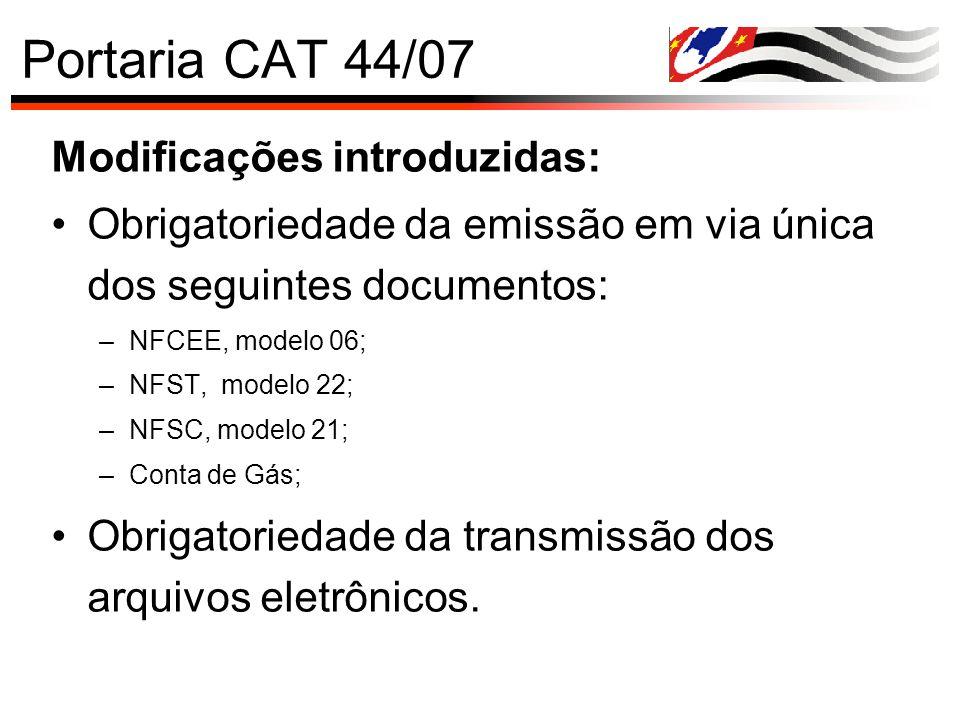 Portaria CAT 44/07 Modificações introduzidas: Obrigatoriedade da emissão em via única dos seguintes documentos: –NFCEE, modelo 06; –NFST, modelo 22; –
