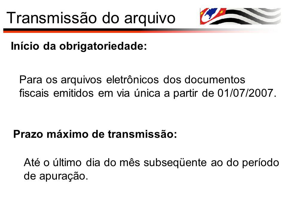 Transmissão do arquivo Início da obrigatoriedade: Para os arquivos eletrônicos dos documentos fiscais emitidos em via única a partir de 01/07/2007. Pr
