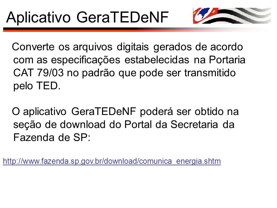 Aplicativo GeraTEDeNF Converte os arquivos digitais gerados de acordo com as especificações estabelecidas na Portaria CAT 79/03 no padrão que pode ser