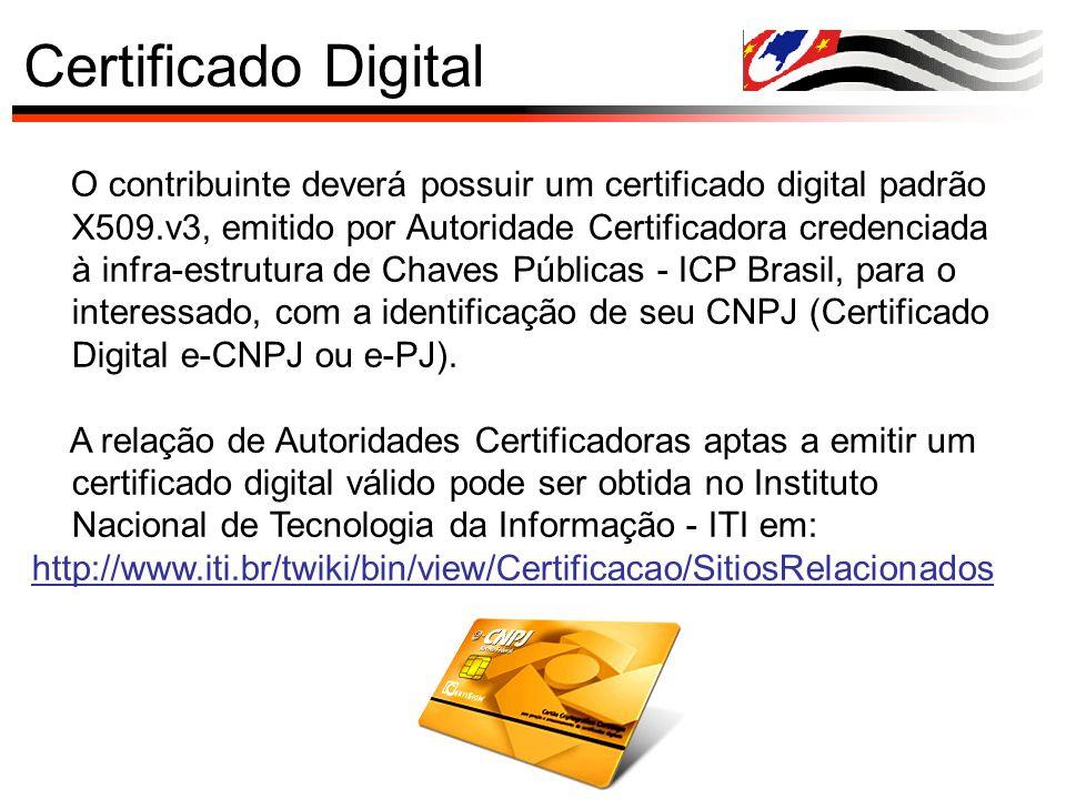 Certificado Digital O contribuinte deverá possuir um certificado digital padrão X509.v3, emitido por Autoridade Certificadora credenciada à infra-estr
