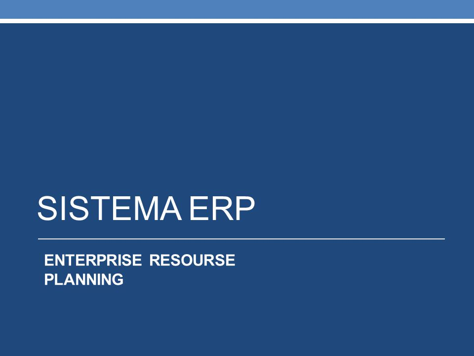 SISTEMA ERP ENTERPRISE RESOURSE PLANNING