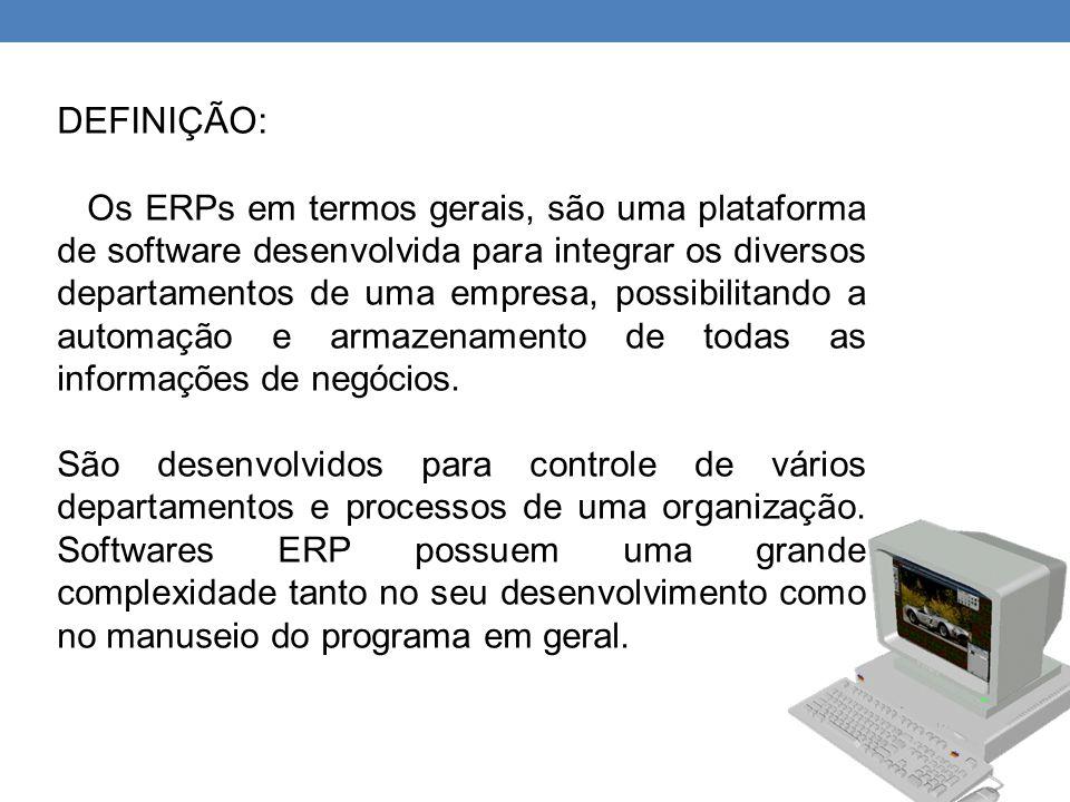 DEFINIÇÃO: Os ERPs em termos gerais, são uma plataforma de software desenvolvida para integrar os diversos departamentos de uma empresa, possibilitand