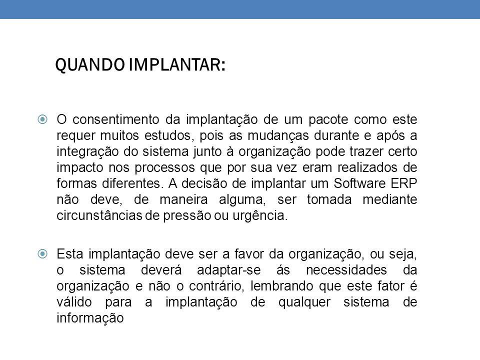 QUANDO IMPLANTAR:  O consentimento da implantação de um pacote como este requer muitos estudos, pois as mudanças durante e após a integração do siste
