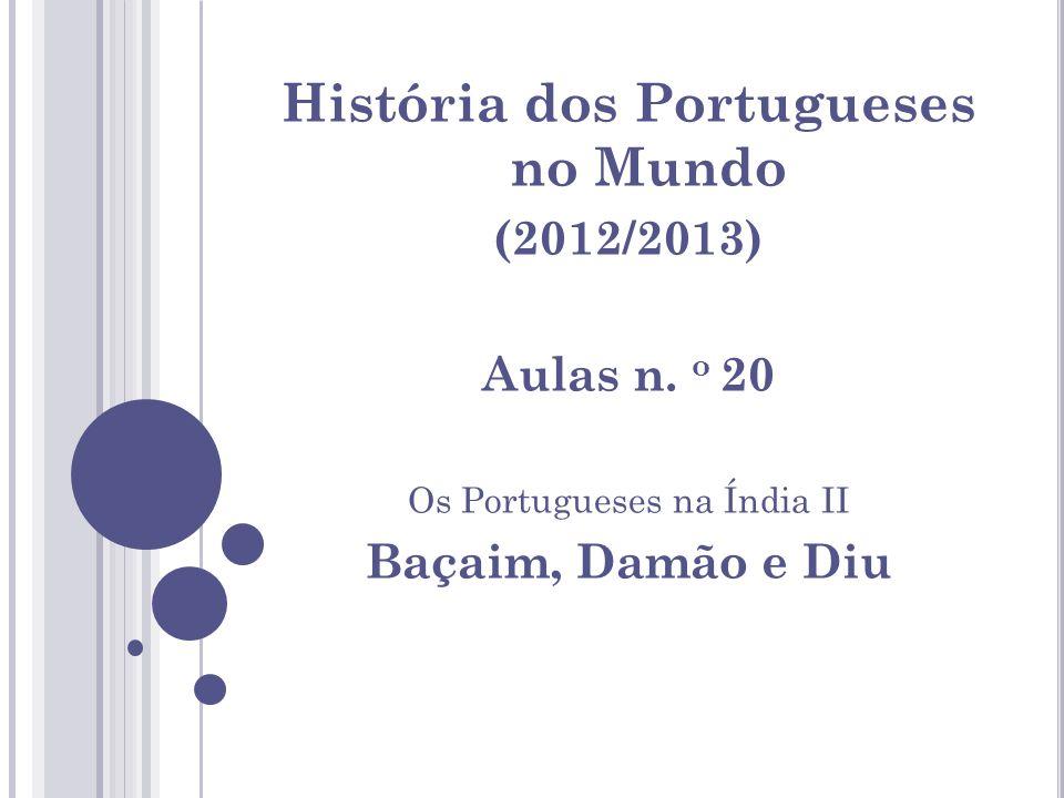 Diu Ao contrário de Baçaim, Diu permaneceu sobre soberania portuguesa até 1961, quando a União Indiana decidiu juntar à Índia os territórios que os portugueses ainda detinham no subcontinente (Goa, Damão e Diu).