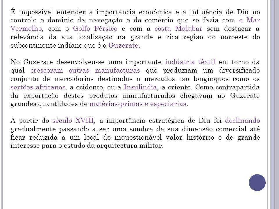 É impossível entender a importância económica e a influência de Diu no controlo e domínio da navegação e do comércio que se fazia com o Mar Vermelho,