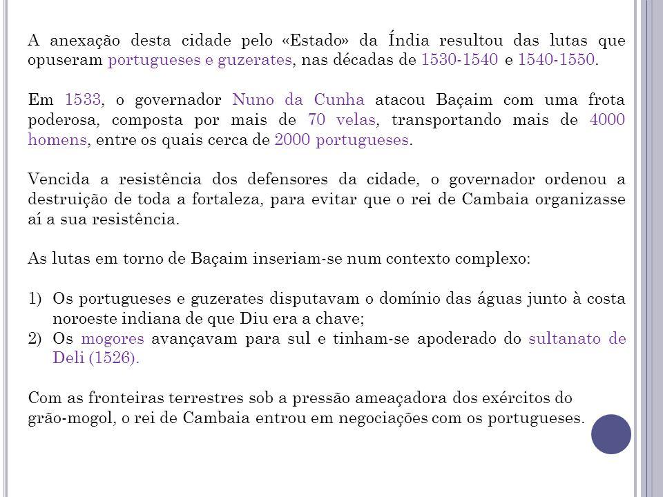 Assim, a 23 de Dezembro de 1534, os portugueses celebraram um contracto com o rei de Cambaia que autorizou a construção de uma fortaleza na ilha de Diu e a soberania sobre todo o território de Baçaim.