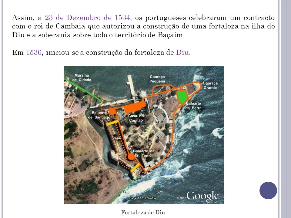 Assim, a 23 de Dezembro de 1534, os portugueses celebraram um contracto com o rei de Cambaia que autorizou a construção de uma fortaleza na ilha de Di