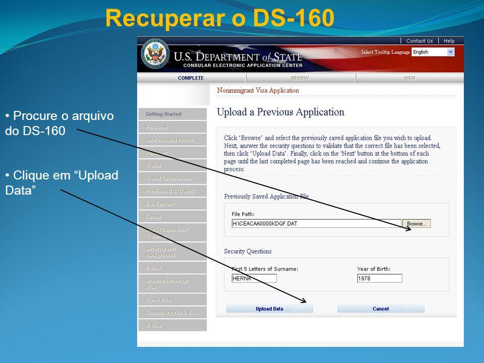 """Procure o arquivo do DS-160 Clique em """"Upload Data"""" Recuperar o DS-160"""