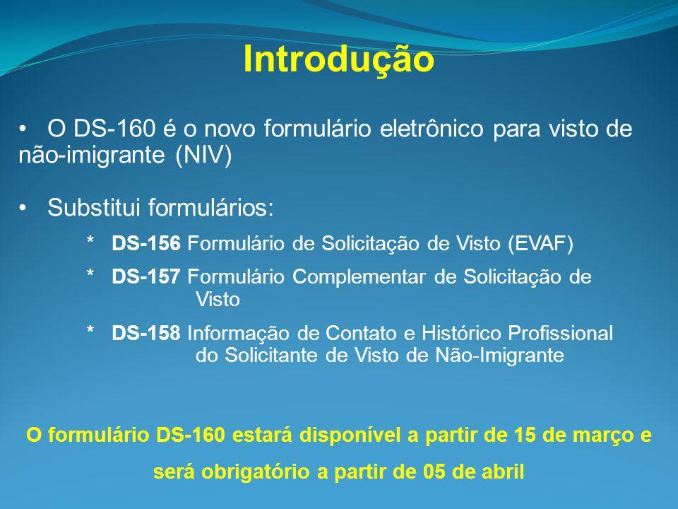 O DS-160 é o novo formulário eletrônico para visto de não-imigrante (NIV) Substitui formulários: * DS-156 Formulário de Solicitação de Visto (EVAF) *