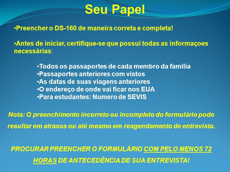 Preencher o DS-160 de maneira correta e completa! Antes de iniciar, certifique-se que possui todas as informaçoes necessárias: Todos os passaportes de