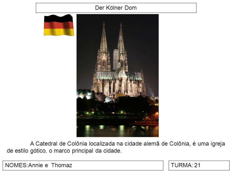 Der Kölner Dom NOMES:Annie e ThomazTURMA:21 A Catedral de Colônia localizada na cidade alemã de Colônia, é uma igreja de estilo gótico, o marco principal da cidade.