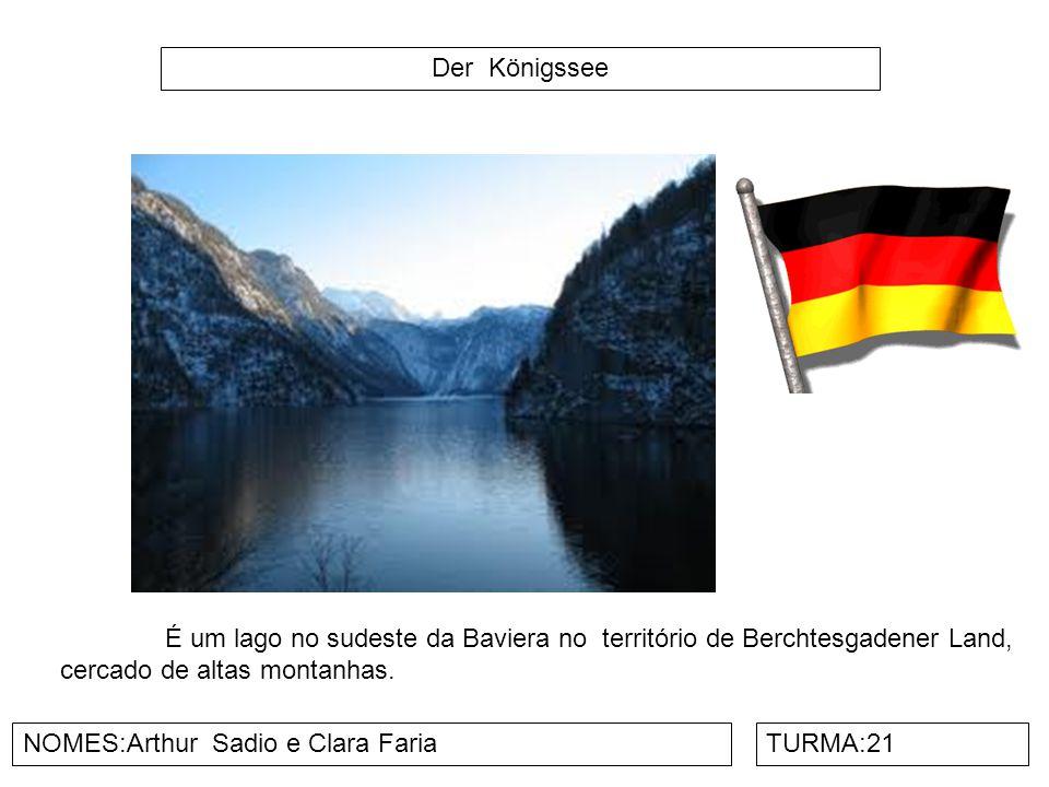 Der Königssee NOMES:Arthur Sadio e Clara FariaTURMA:21 É um lago no sudeste da Baviera no território de Berchtesgadener Land, cercado de altas montanh