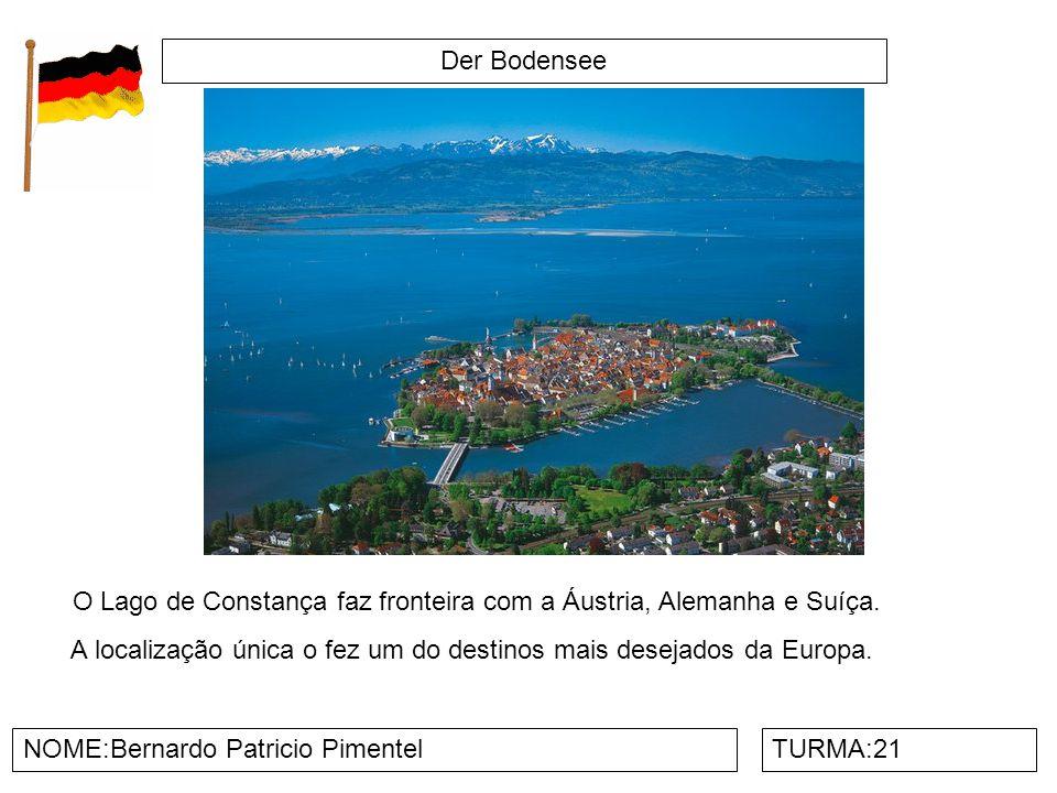Der Bodensee NOME:Bernardo Patricio PimentelTURMA:21 O Lago de Constança faz fronteira com a Áustria, Alemanha e Suíça. A localização única o fez um d